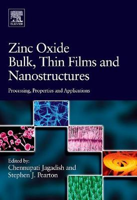 Zinc Oxide Bulk, Thin Films and Nanostructures Processing, Properties, and Applications by Professor Chennupati Jagadish
