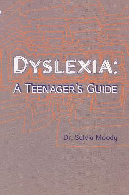 Dyslexia: A Teenager's Guide by Sylvia Moody