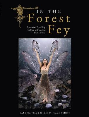 In the Forest Fey by Kerry-Gaye Schiff, Vanessa-Gaye Schiff