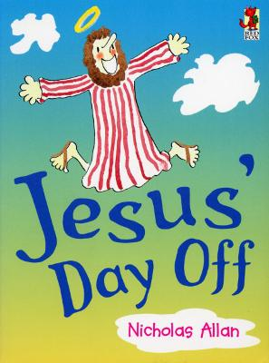 Jesus' Day Off by Nicholas Allan