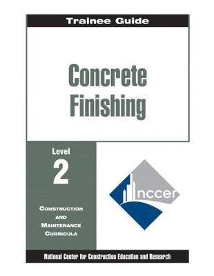 Concrete Finishing Level 2 Trainee Guide by NCCER