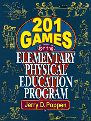 201 Games for the Elementary Physical Education Program by Jerry D. Poppen