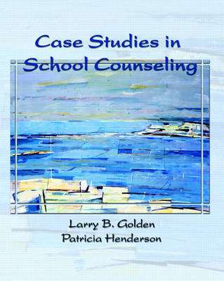 Case Studies in School Counseling by Larry Golden, Patricia Henderson