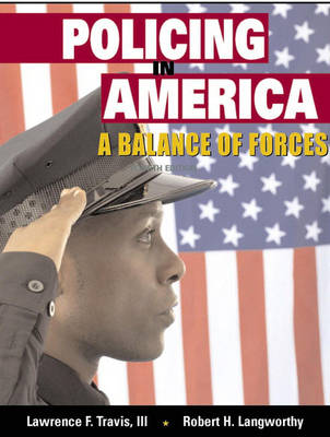 Policing in America A Balance of Forces by Lawrence F., III Travis, Robert H. Langworthy