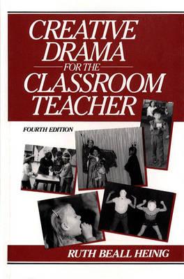 Creative Drama for the Classroom Teacher by Ruth Beall Heinig