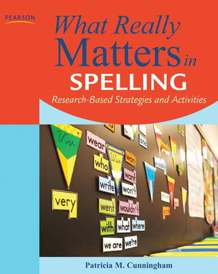 What Really Matters in Spelling Research-Based Strategies and Activities by Patricia M. Cunningham