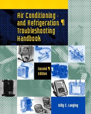 Air Conditioning and Refrigeration Troubleshooting Handbook by Billy C. Langley