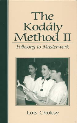 The Kodaly Method II Folksong to Masterwork by Lois Choksy