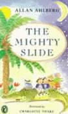 The Mighty Slide The Mighty Slide; Captain Jim; The Girl Who Doubled; A Pair of Sinners; The Scariest Yet Stories in Verse by Allan Ahlberg
