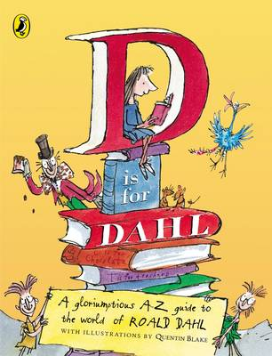 D is for Dahl A Gloriumptious A-Z Guide to the World of Roald Dahl by Roald Dahl, Wendy Cooling