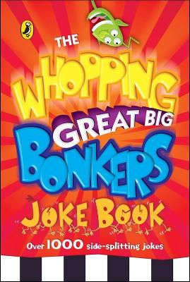 The Whopping Great Big Bonkers Joke Book by Puffin