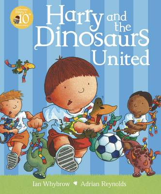 Harry and the Dinosaurs United by Ian Whybrow