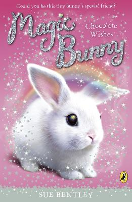 Magic Bunny: Chocolate Wishes by Sue Bentley