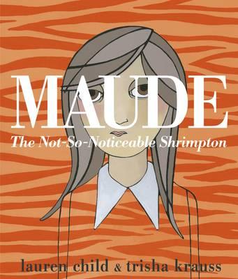 Maude: The Not-So-Noticeable Shrimpton by Lauren Child
