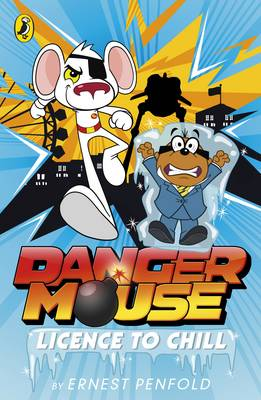 Danger Mouse: Licence to Chill Case Files Fiction Book 1 by Ernest Penfold