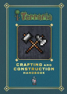 Terraria: Crafting and Construction Handbook by