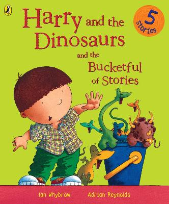 Harry and the Dinosaurs and the Bucketful of Stories by Ian Whybrow