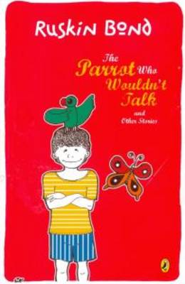 The Parrot Who Wouldn't Talk & Other Stories by Ruskin Bond