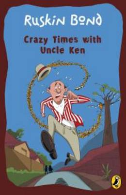 Crazy Times with Uncle Ken by Ruskin Bond, Thakkar Vivek
