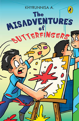 The Misadventures of Butterfingers by A. Khyrunnisa