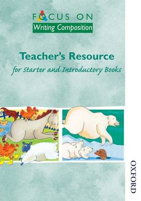 Focus on Writing Composition - Teacher's Resource for Starter and Introductory Books by Louis Fidge