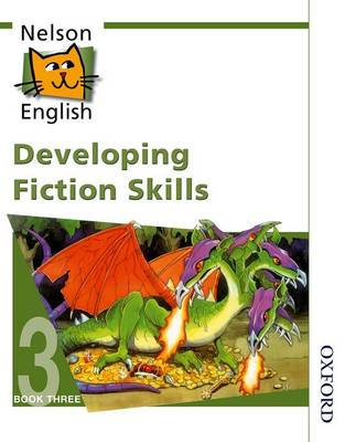 Nelson English - Book 3 Developing Fiction Skills by John Jackman, Wendy Wren