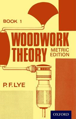 Woodwork Theory - Book 1 Metric Edition by P. F. Lye