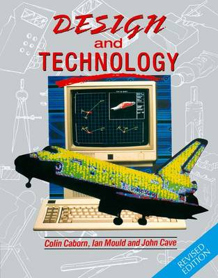 Design and Technology by Colin Caborn, Ian Mould, John Cave