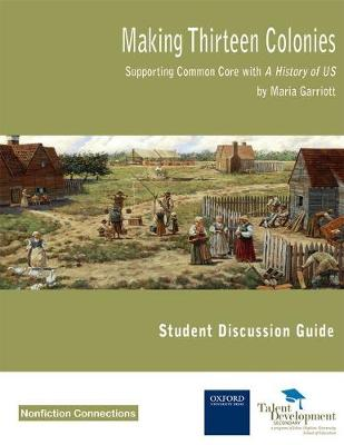 Making Thirteen Colonies Supporting Common Core with a History of US (Student Discussion Guide) by Maria Garriott, Susan Dangel
