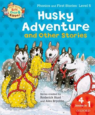 Oxford Reading Tree Read With Biff, Chip, and Kipper: Husky Adventure & Other Stories Level 5 Phonics and First Stories by Roderick Hunt