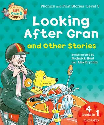 Oxford Reading Tree Read With Biff, Chip, and Kipper: Looking After Gran and Other Stories Level 5 Phonics and First Stories by Roderick Hunt