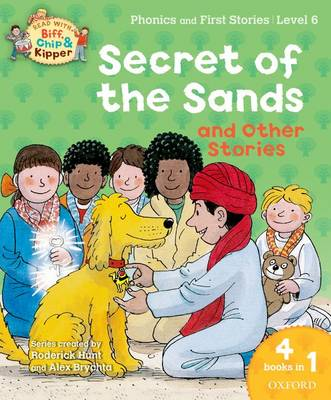 Oxford Reading Tree Read With Biff, Chip, and Kipper: Secret of the Sands & Other Stories Level 6 Phonics and First Stories by Roderick Hunt