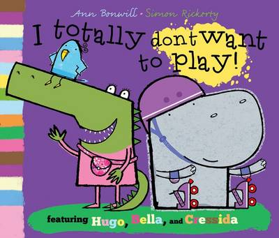 I Totally Don't Want to Play by Ann Bonwill
