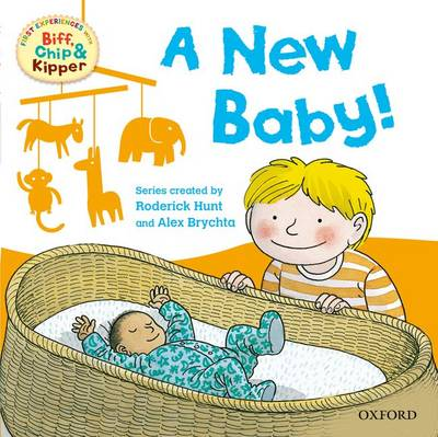 Oxford Reading Tree Read With Biff, Chip, and Kipper: First Experiences: A New Baby! by Rod Hunt, Ms Annemarie Young