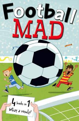 Football Mad 4-in-1 by John Goodwin, Alan MacDonald, Helena Pielichaty