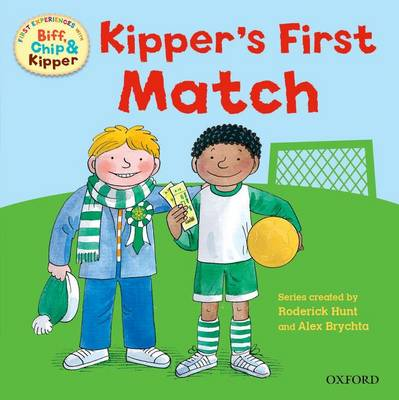 Oxford Reading Tree: Read With Biff, Chip & Kipper First Experiences Kipper's First Match by Roderick Hunt, Ms Annemarie Young, Kate Ruttle