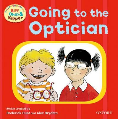 Oxford Reading Tree: Read With Biff, Chip & Kipper First Experiences Going to the Optician by Roderick Hunt, Ms Annemarie Young, Kate Ruttle