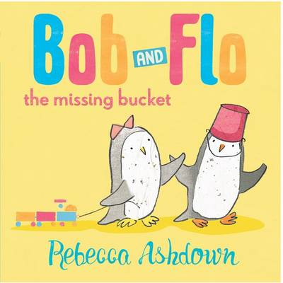 Bob and Flo and the Missing Bucket by Rebecca Ashdown