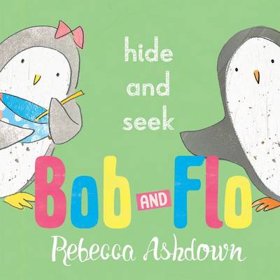Bob and Flo: Hide and Seek by Rebecca Ashdown