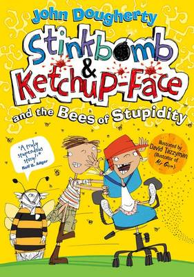 Stinkbomb and Ketchup-Face and the Bees of Stupidity by John Dougherty