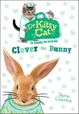 Dr KittyCat is Ready to Rescue: Clover the Bunny by Jane Clarke