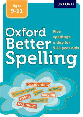 Better Spelling Age: 9-11 by Oxford Dictionaries