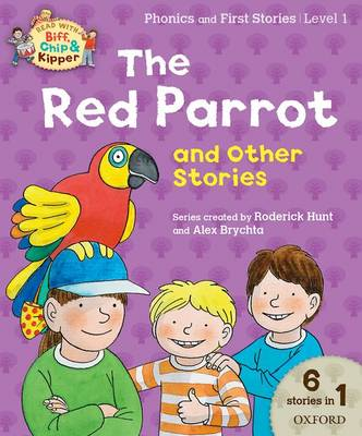 Oxford Reading Tree Read with Biff Chip & Kipper: The Red Parrot and Other Stories, Level 1 Phonics and First Stories by Roderick Hunt