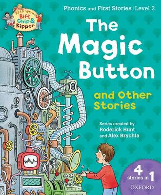 Oxford Reading Tree Read with Biff Chip & Kipper: The Magic Button and Other Stories, Level 2 Phonics and First Stories by Roderick Hunt