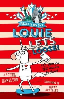 Unicorn in New York: Louie Lets Loose! by Rachel Hamilton