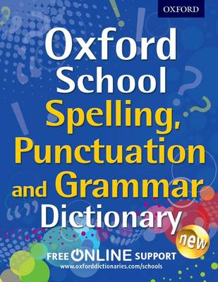 Oxford School Spelling, Punctuation and Grammar Dictionary Comprehensive practice at home for 11-14 year olds by Oxford Dictionaries