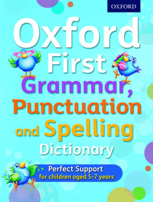 Oxford First Grammar, Punctuation and Spelling Dictionary Ideal first literacy support for 5-7 year olds by Jenny Roberts, Richard Hudson