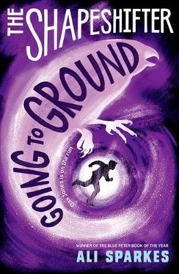 The Shapeshifter 3 : Going to Ground by Ali Sparkes