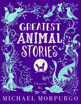 Greatest Animal Stories, Chosen by Michael Morpurgo by Various Authors