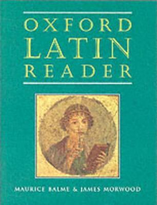 Oxford Latin Course: Oxford Latin Reader by Maurice Balme, James Morwood